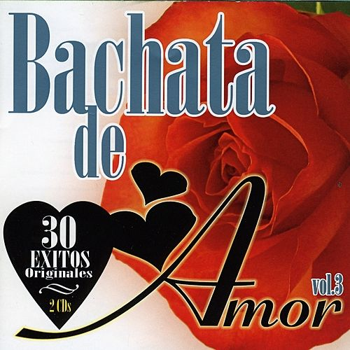 Play & Download Bachata De Amor Vol. 3 by Various Artists | Napster