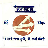 Play & Download It's Not True Grit, It's Real Dirt by Boyracer | Napster