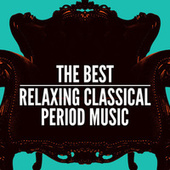 The Best Relaxing Classical Period Music by Various Artists