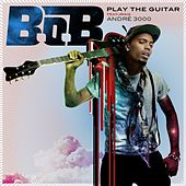 Play & Download Play The Guitar by B.o.B | Napster