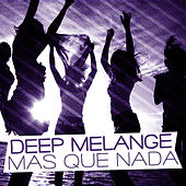 Play & Download Mas Que Nada by Deep Melange | Napster