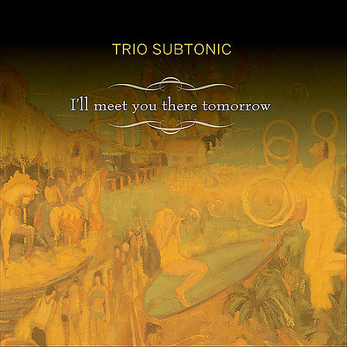 I'll Meet You There Tomorrow by Trio Subtonic