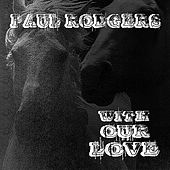 Play & Download With Our Love by Paul Rodgers | Napster