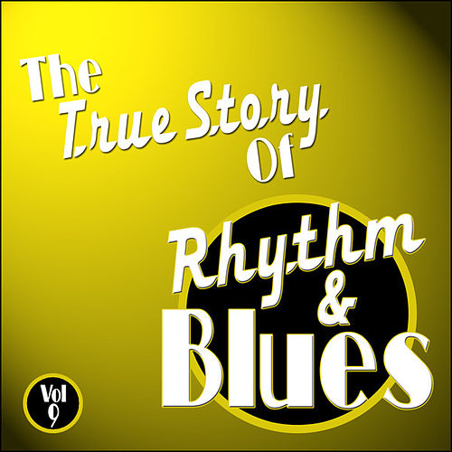Play & Download The True Story Of Rhythm And Blues - Vol 9 by Various Artists | Napster