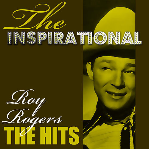 Play & Download The Inspirational Roy Rodgers - The Hits by Roy Rogers | Napster