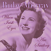 Ruby Murray - When Irish Eyes Are Smiling by Ruby Murray