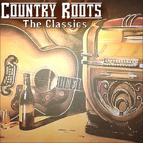 Play & Download Country Roots - The Classics by Various Artists | Napster