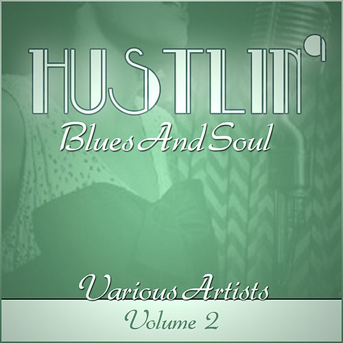 Hustlin' Blues & Soul - Vol 2 by Various Artists