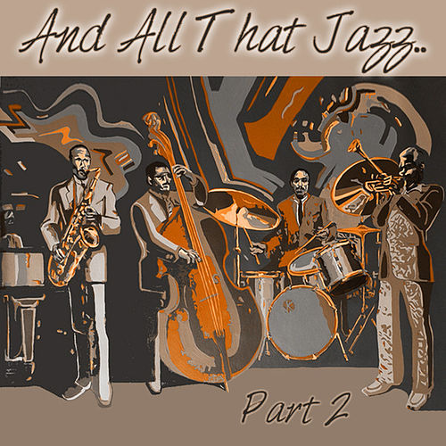 Play & Download And All That Jazz.. Part 2 by Various Artists | Napster