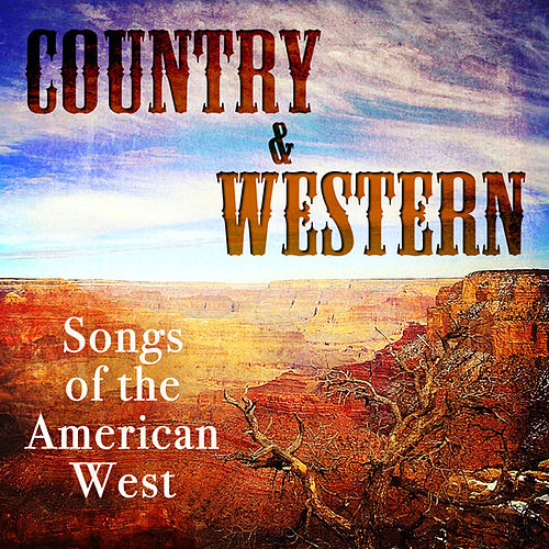 Country & Western Songs of the American West by Various Artists