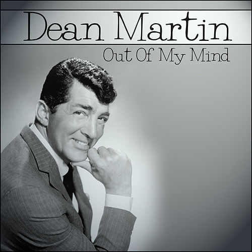 Play & Download Dean Martin - Out Of My Mind by Dean Martin | Napster