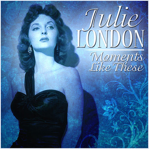 Moments Like These by Julie London