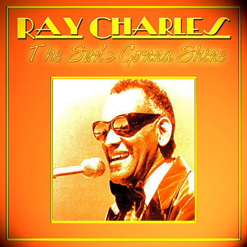 Play & Download Ray Charles - The Sun's Gonna Shine by Ray Charles | Napster