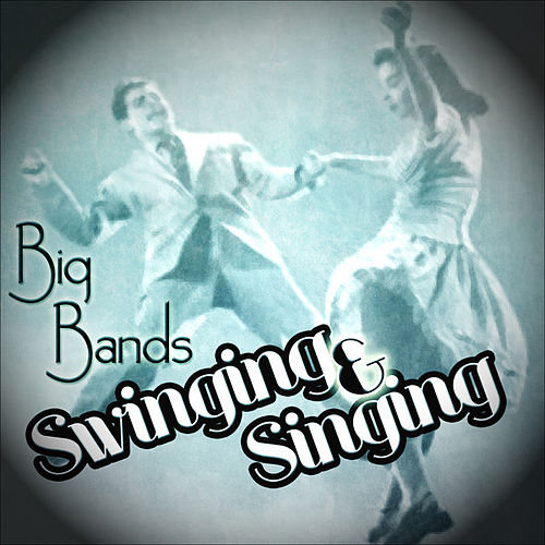 Play & Download Big Bands - Swinging and Singing by Various Artists | Napster
