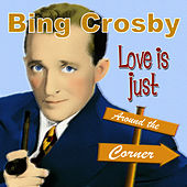 Play & Download Bing Crosby - Love Is Just Around The Corner by Bing Crosby | Napster