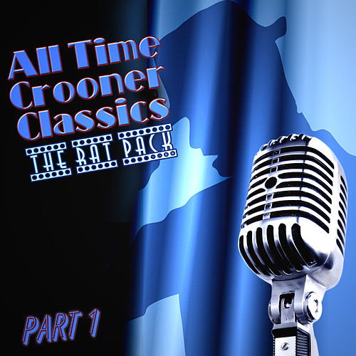 Play & Download All Time Crooner Classics - The Rat Pack - Part 1 by Various Artists | Napster