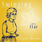 Play & Download Swinging On A Star - Songs For Grandmother by Various Artists | Napster