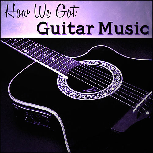 Play & Download How We Got Guitar Music by Various Artists | Napster