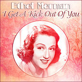 Ethel Merman - I Get A Kick Out Of You by Ethel Merman