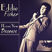 Play & Download I Love You Because by Eddie Fisher | Napster