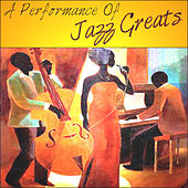 Play & Download A Performance Of Jazz Greats by Various Artists | Napster