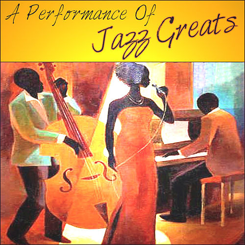 A Performance Of Jazz Greats by Various Artists