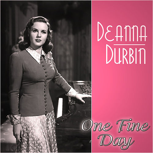 Deanna Durbin - One Fine Day by Deanna Durbin