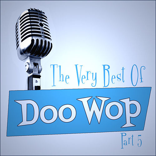 Play & Download The Very Best Of Doo-Wop - Part 5 by Various Artists | Napster