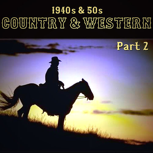 Play & Download 1940s & 50s Country & Western Part 2 by Various Artists | Napster