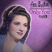 Anne Shelton - Only You by Anne Shelton