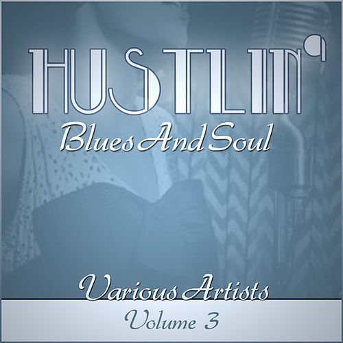 Play & Download Hustlin' Blues & Soul - Vol 3 by Various Artists | Napster
