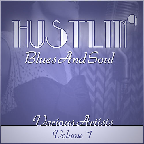 Play & Download Hustlin' Blues & Soul - Vol 1 by Various Artists | Napster