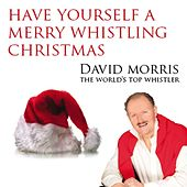 Have Yourself A Merry Whistling Christmas by David Morris