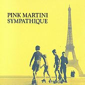 Play & Download Sympathique by Pink Martini | Napster