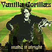 Make It Alright by Vanilla Gorillaz