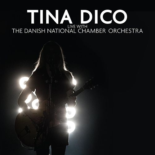 Live With The Danish National Chamber Orchestra by Tina Dico
