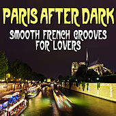 Play & Download Paris After Dark - Smooth French Grooves For Lovers by Various Artists | Napster