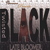 Play & Download Late Bloomer by Twisted Black | Napster