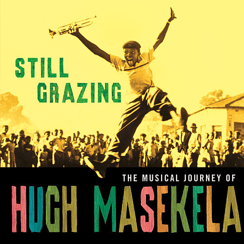Still Grazing: The Musical Journey of Hugh Masekela by Hugh Masekela