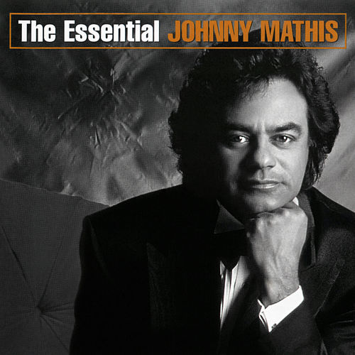 The Essential Johnny Mathis by Johnny Mathis