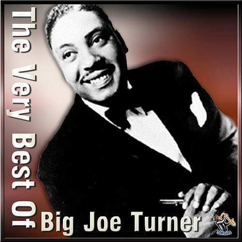The Very Best Of Big Joe Turner by Big Joe Turner