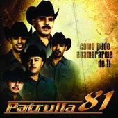 Play & Download Como Pude Enamorarme De Ti by Patrulla 81 | Napster