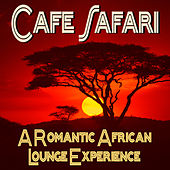 Cafe Safari - A Romantic African Lounge Experience by Various Artists