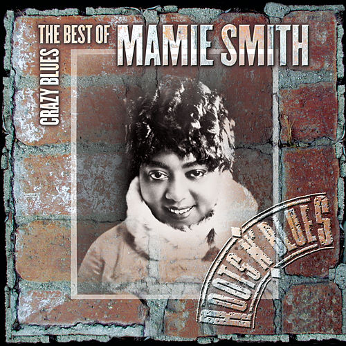 Crazy Blues: The Best Of Mamie Smith by Mamie Smith