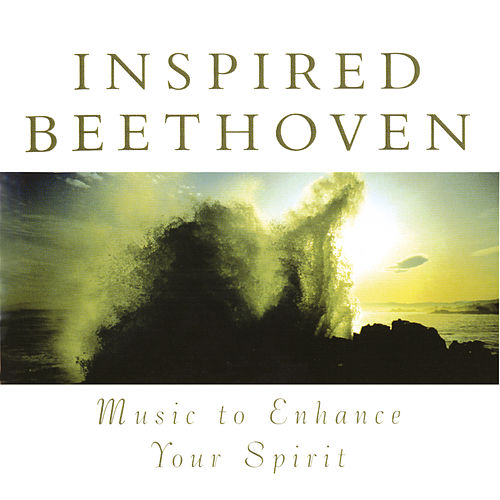 Play & Download Inspired Beethoven: Music To Enhance Your Spirit by Various Artists | Napster