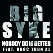 Play & Download Nobody Do It Better (Feat. Knoc Turn'Al) by Big Syke | Napster