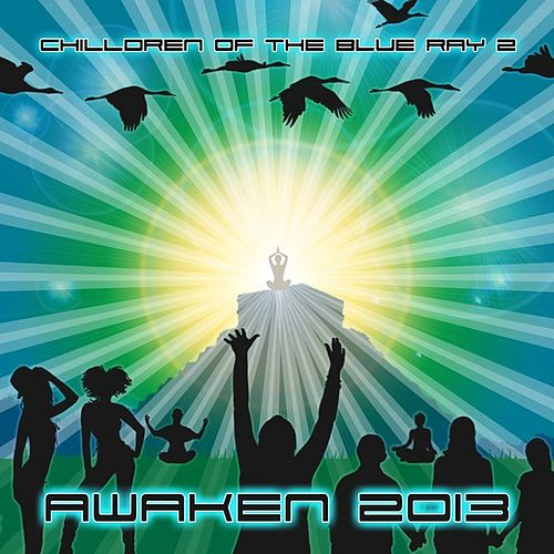Play & Download Chilldren Of The Blue Ray v 2 - Awaken 2013 (Best of Trip Hop, Down Tempo, Chill Out, Dubstep, World Grooves, Ambient, Dj Mix by Mindstorm aka Dr. Spook) by Various Artists | Napster