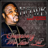 Play & Download Somebody Who Loves You - Single by H.A.W.K. | Napster