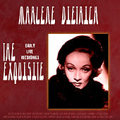 The Exquisite Marlene Dietrich - Early Live Recordings (Live) [Remastered] by Marlene Dietrich