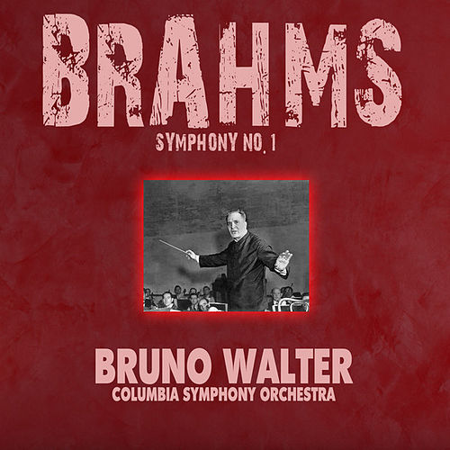 Play & Download Brahms: Symphony No. 1 (Remastered) by Bruno Walter | Napster